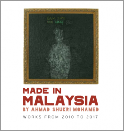 Made in Malaysia by Ahmad Shukri Mohamed: Works from 2010 to 2017